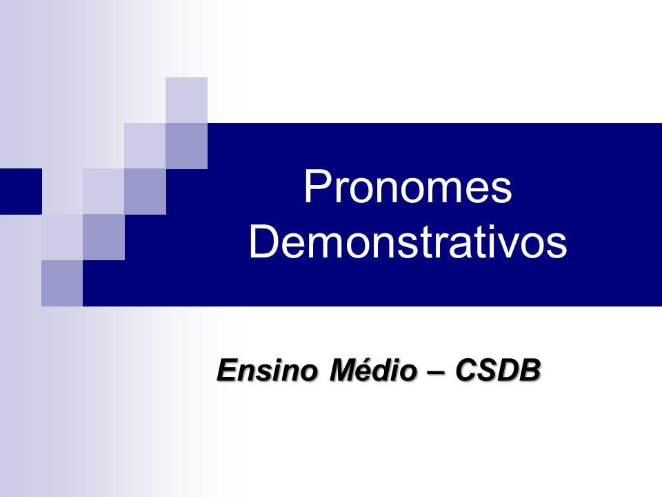 Pronomes Demonstrativos Ensino Médio – CSDB