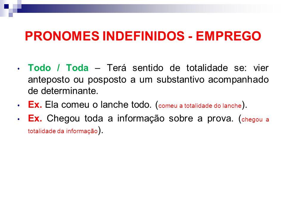 PRONOMES INDEFINIDOS - EMPREGO Certo – Antes de substantivo será pronome indefinido, depois do substantivo será adjetivo. Ex. Não entendo certas pesso