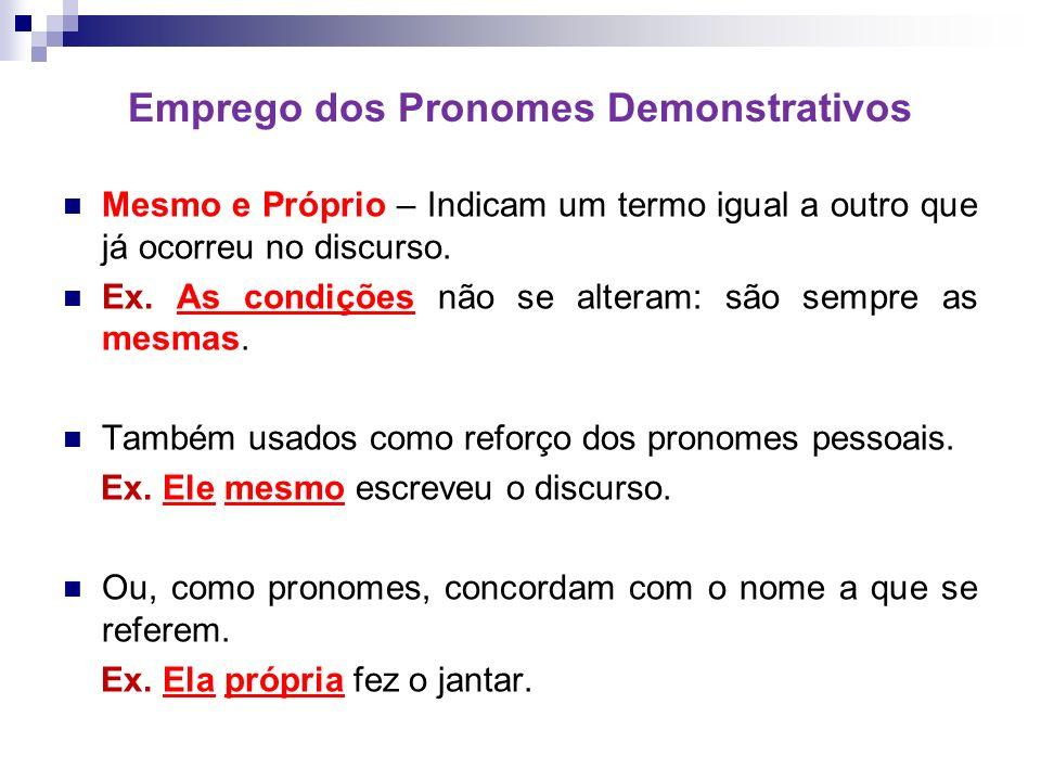 Emprego dos Pronomes Demonstrativos Mesmo e Próprio – Indicam um termo igual a outro que já ocorreu no discurso.
