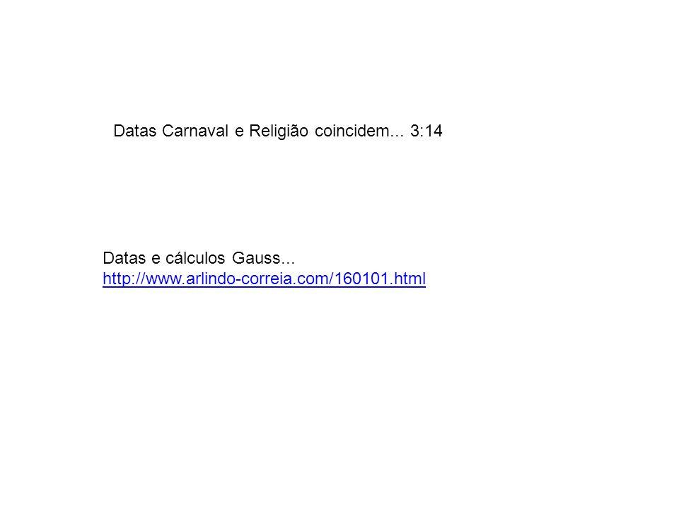 Datas Carnaval e Religião coincidem... 3:14 Datas e cálculos Gauss... http://www.arlindo-correia.com/160101.html