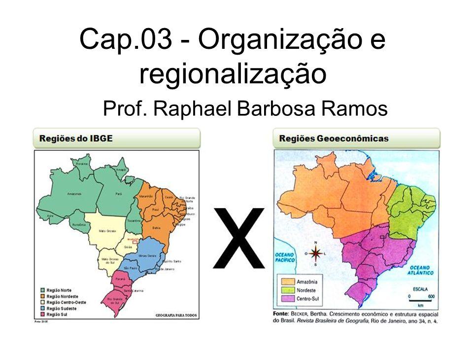 Cap.03 - Organização e regionalização Prof. Raphael Barbosa Ramos
