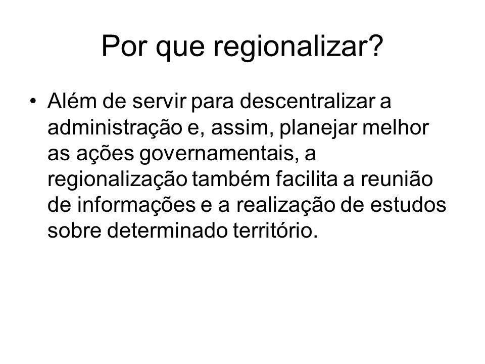 Por que regionalizar? Além de servir para descentralizar a administração e, assim, planejar melhor as ações governamentais, a regionalização também fa