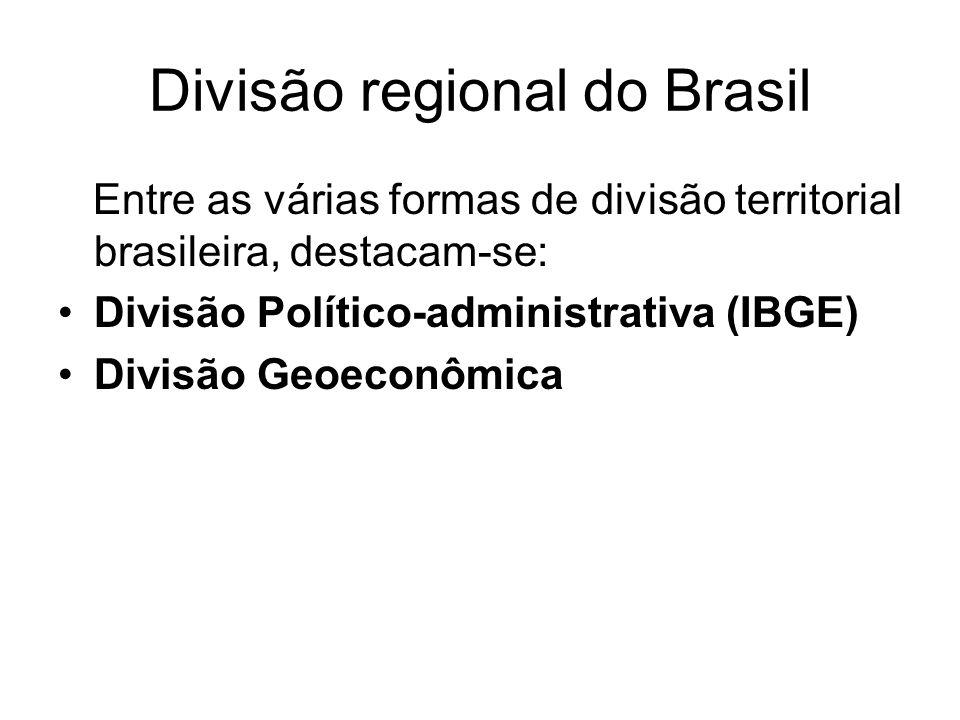 Divisão regional do Brasil Entre as várias formas de divisão territorial brasileira, destacam-se: Divisão Político-administrativa (IBGE) Divisão Geoec