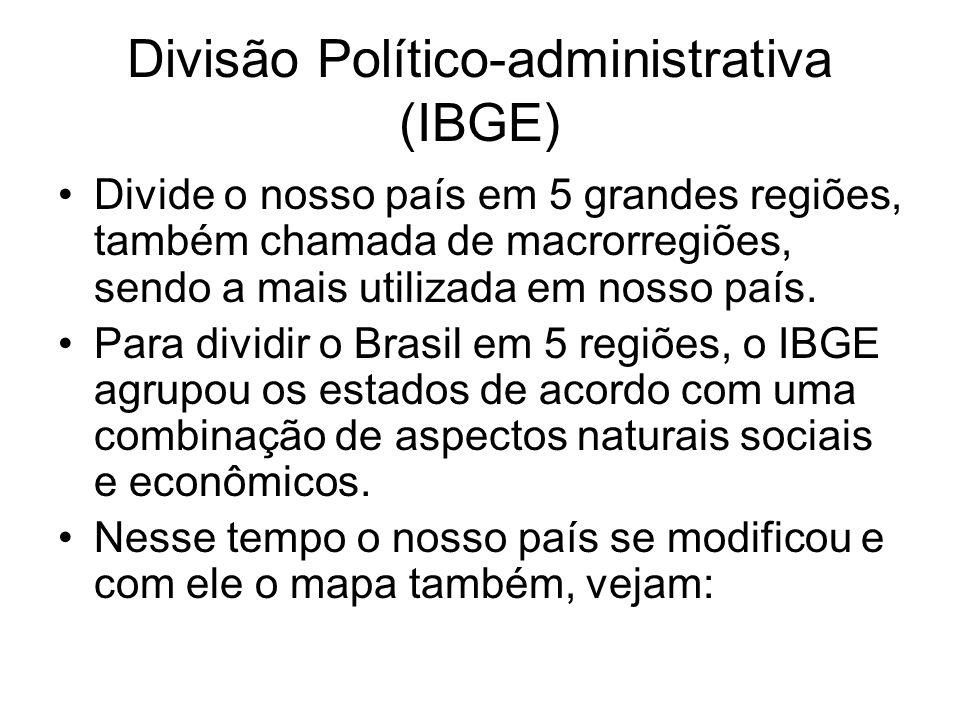 Divisão Político-administrativa (IBGE) Divide o nosso país em 5 grandes regiões, também chamada de macrorregiões, sendo a mais utilizada em nosso país