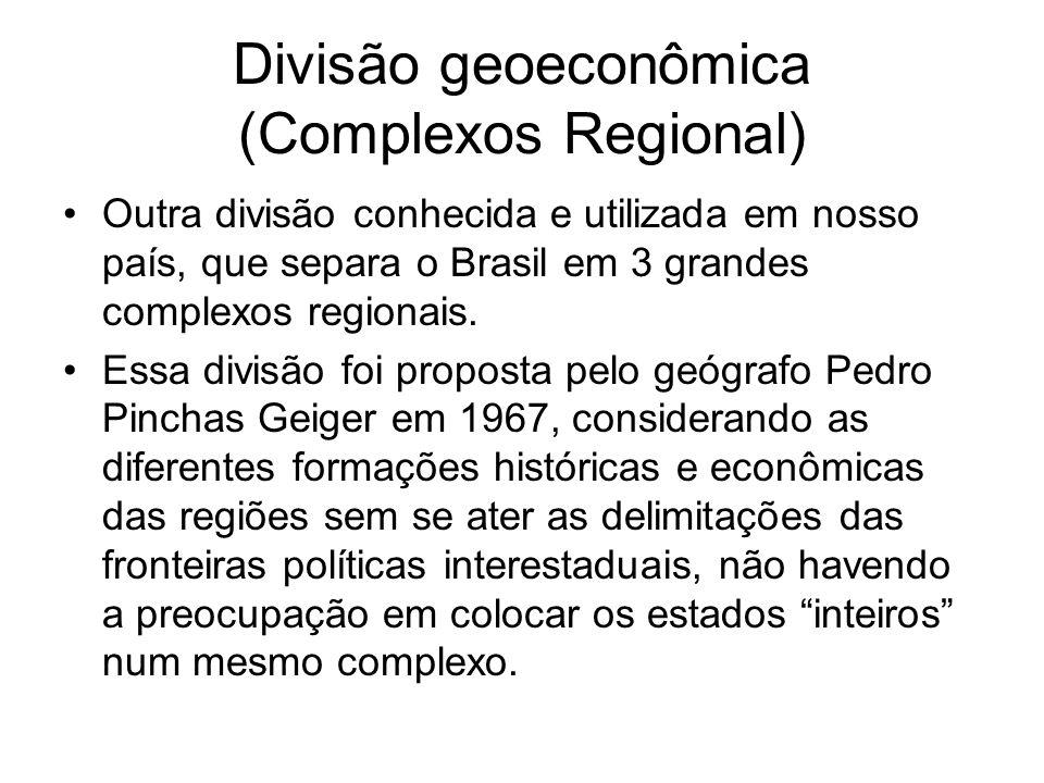 Divisão geoeconômica (Complexos Regional) Outra divisão conhecida e utilizada em nosso país, que separa o Brasil em 3 grandes complexos regionais. Ess