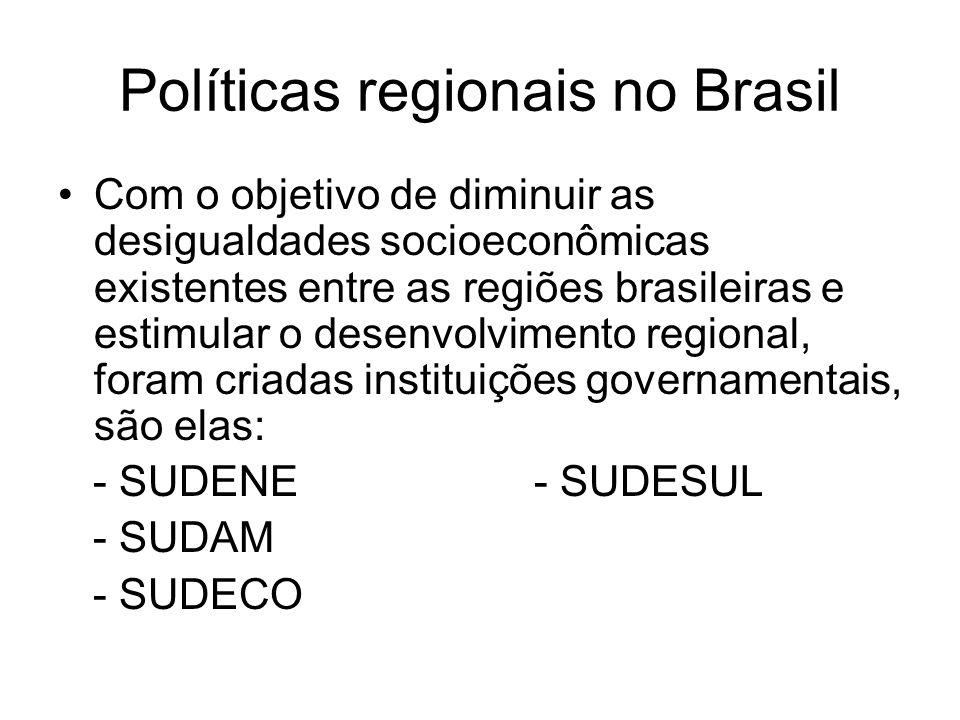 Políticas regionais no Brasil Com o objetivo de diminuir as desigualdades socioeconômicas existentes entre as regiões brasileiras e estimular o desenv