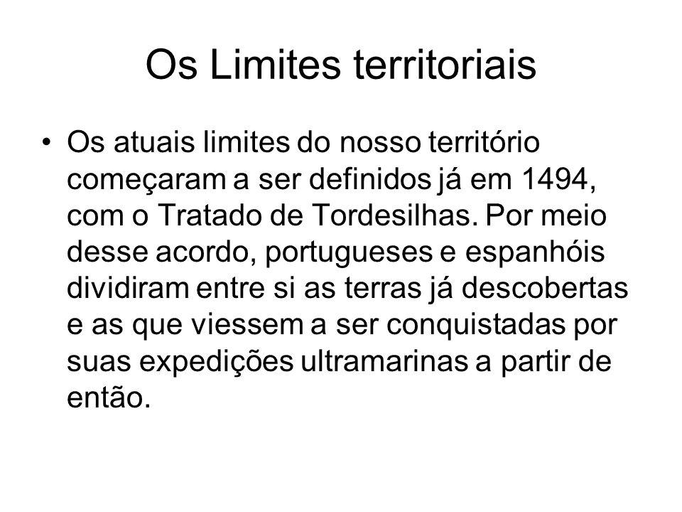 Os Limites territoriais Os atuais limites do nosso território começaram a ser definidos já em 1494, com o Tratado de Tordesilhas. Por meio desse acord