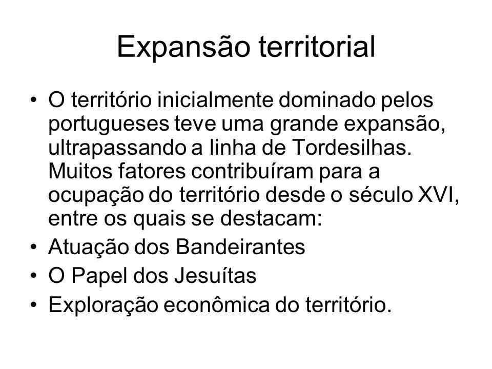 Expansão territorial O território inicialmente dominado pelos portugueses teve uma grande expansão, ultrapassando a linha de Tordesilhas. Muitos fator
