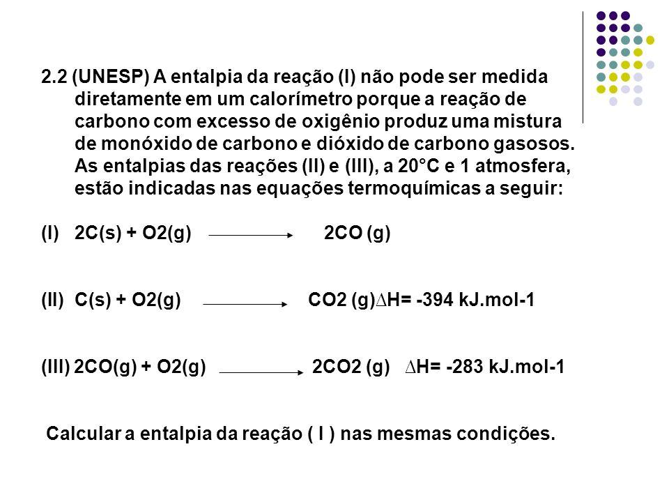 2.2 (UNESP) A entalpia da reação (I) não pode ser medida diretamente em um calorímetro porque a reação de carbono com excesso de oxigênio produz uma m