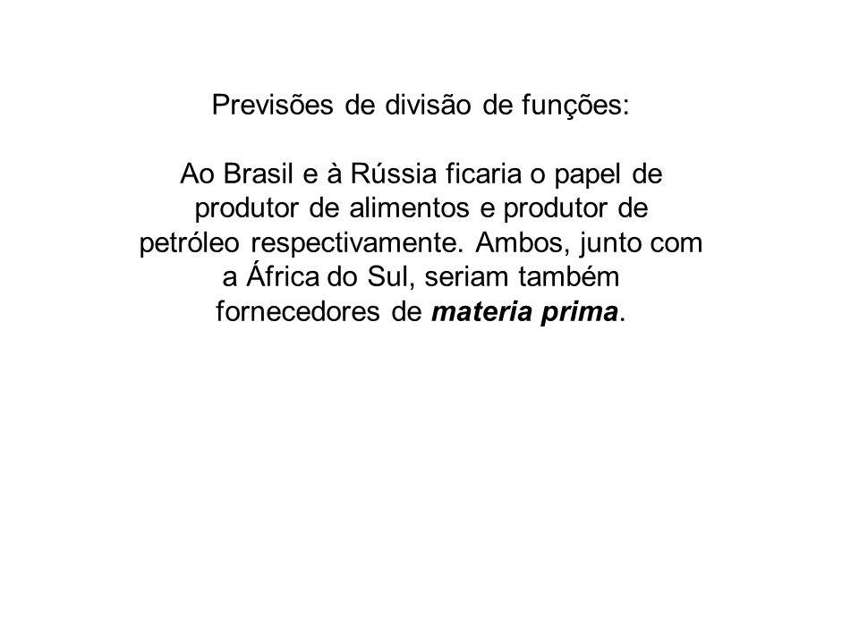 Previsões de divisão de funções: Ao Brasil e à Rússia ficaria o papel de produtor de alimentos e produtor de petróleo respectivamente. Ambos, junto co