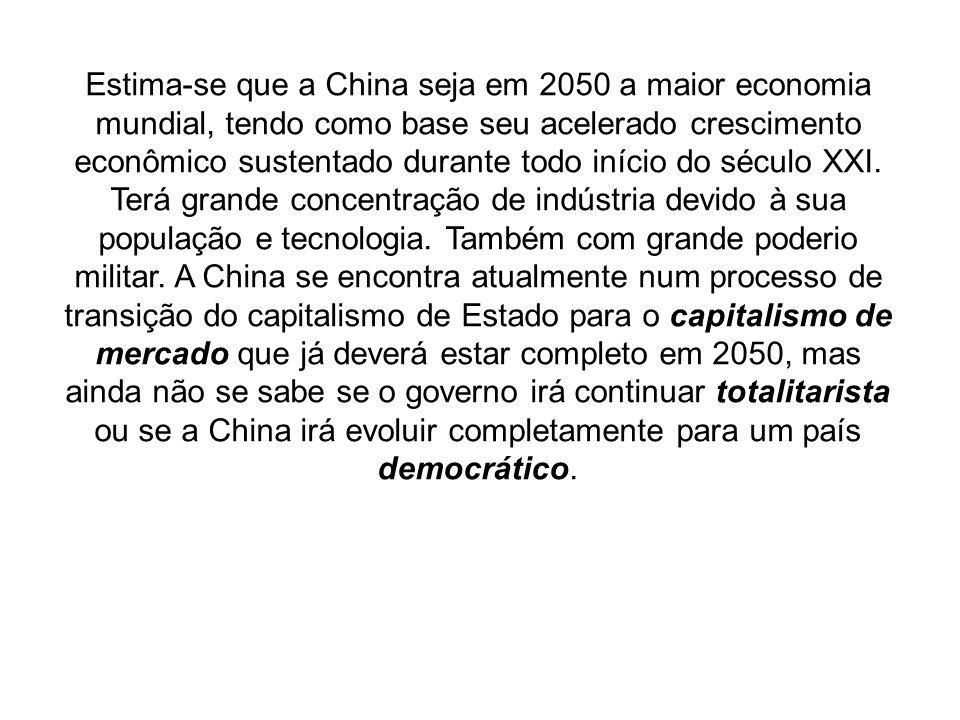Estima-se que a China seja em 2050 a maior economia mundial, tendo como base seu acelerado crescimento econômico sustentado durante todo início do séc