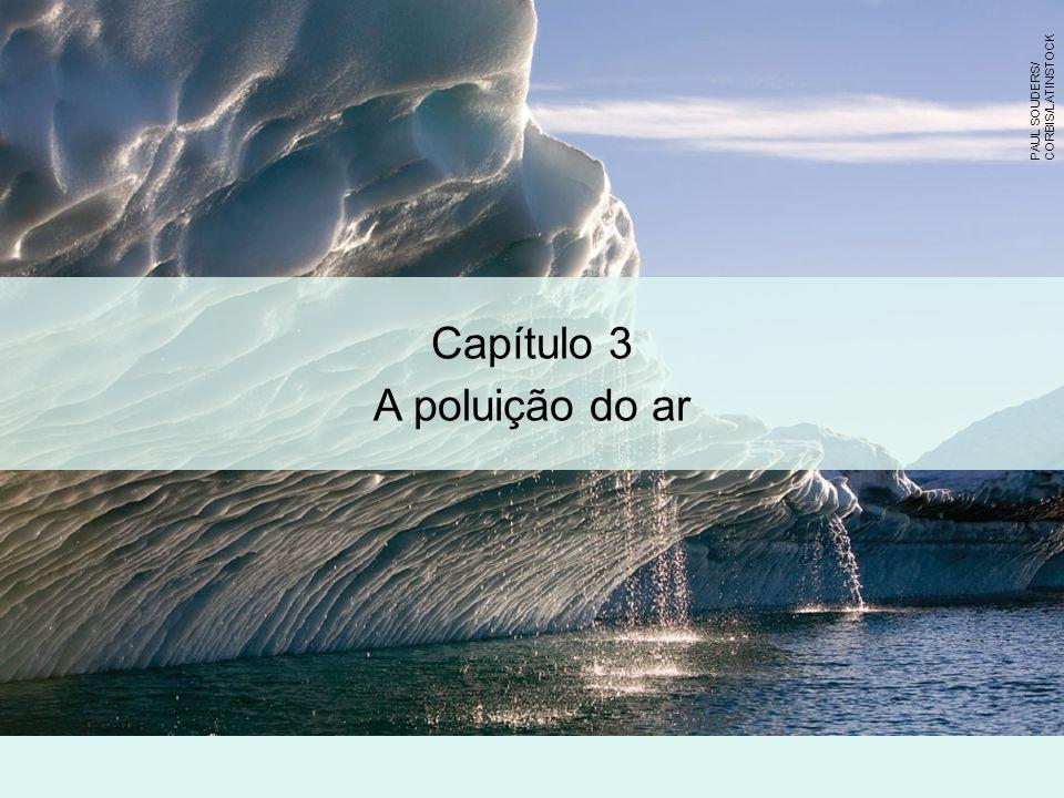 Capítulo 3 A poluição do ar PAUL SOUDERS/ CORBIS/LATINSTOCK