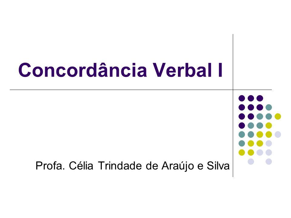 Concordância Verbal I Profa. Célia Trindade de Araújo e Silva