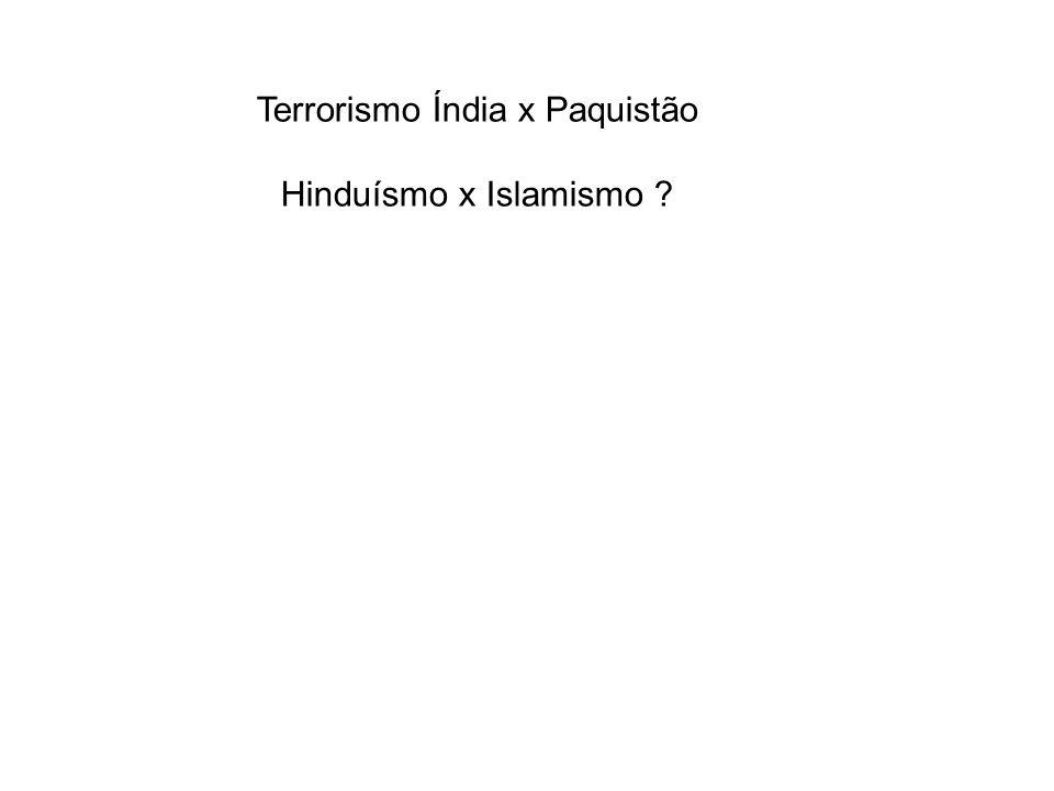Terrorismo Índia x Paquistão Hinduísmo x Islamismo ?