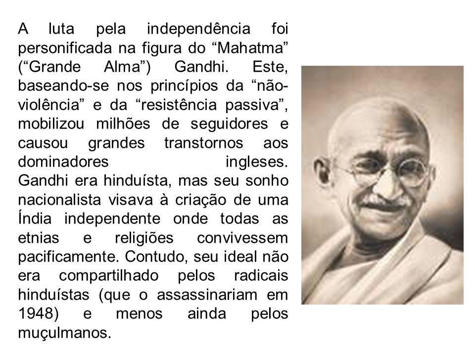 A luta pela independência foi personificada na figura do Mahatma (Grande Alma) Gandhi. Este, baseando-se nos princípios da não- violência e da resistê