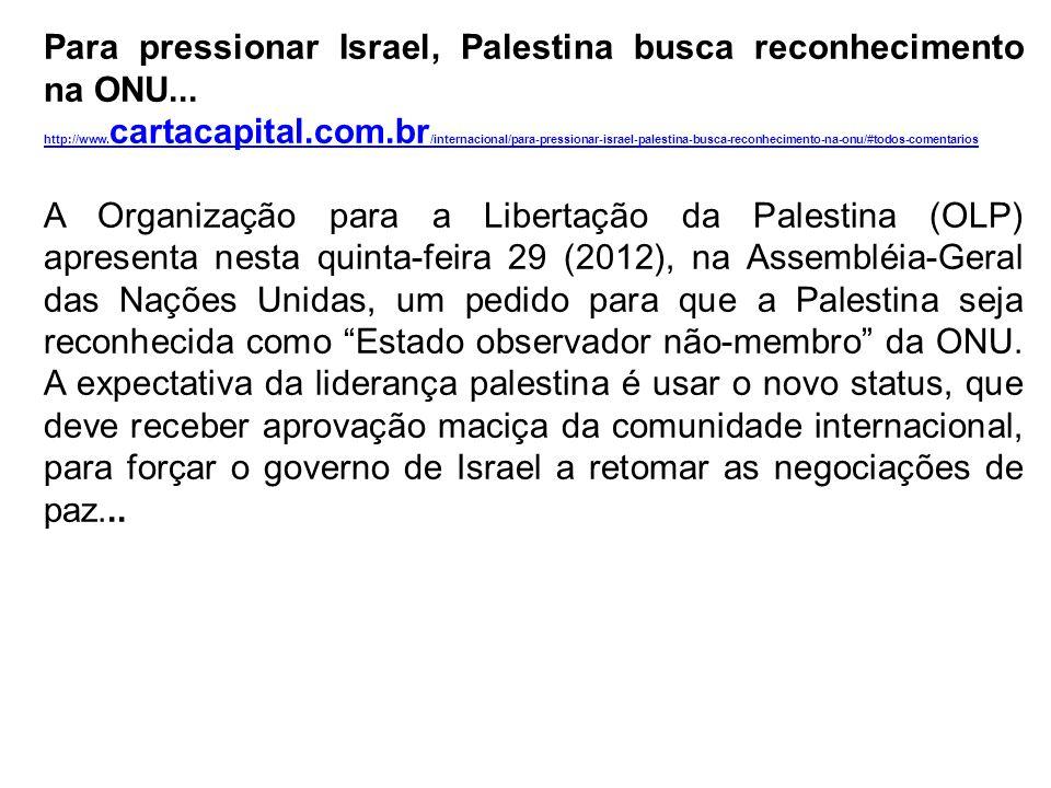 Para pressionar Israel, Palestina busca reconhecimento na ONU... http://www. cartacapital.com.br /internacional/para-pressionar-israel-palestina-busca