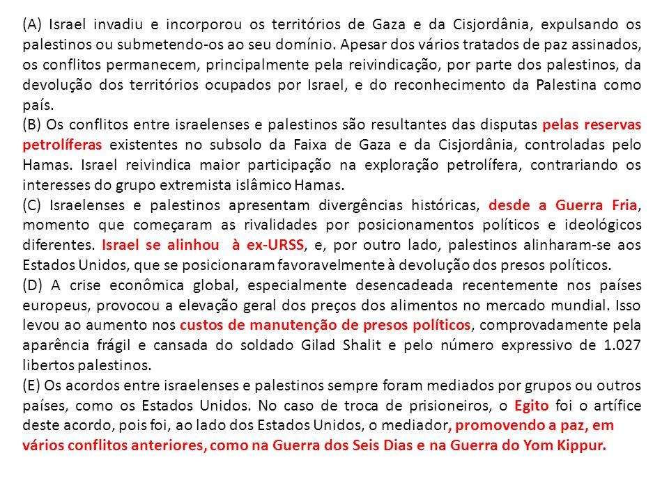 (A) Israel invadiu e incorporou os territórios de Gaza e da Cisjordânia, expulsando os palestinos ou submetendo-os ao seu domínio. Apesar dos vários t