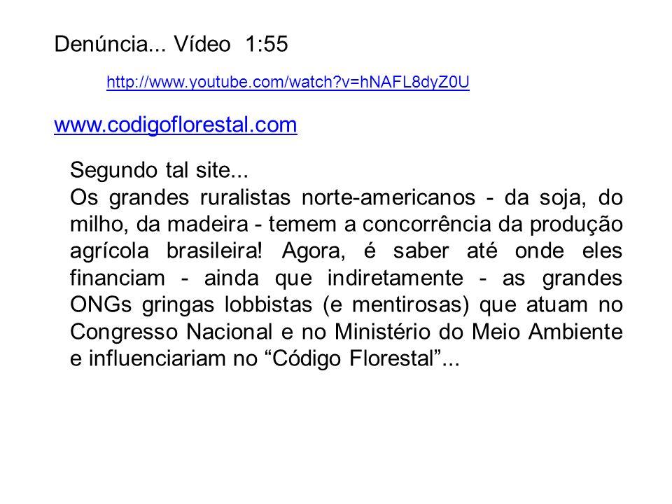 Denúncia... Vídeo 1:55 www.codigoflorestal.com http://www.youtube.com/watch?v=hNAFL8dyZ0U Segundo tal site... Os grandes ruralistas norte-americanos -