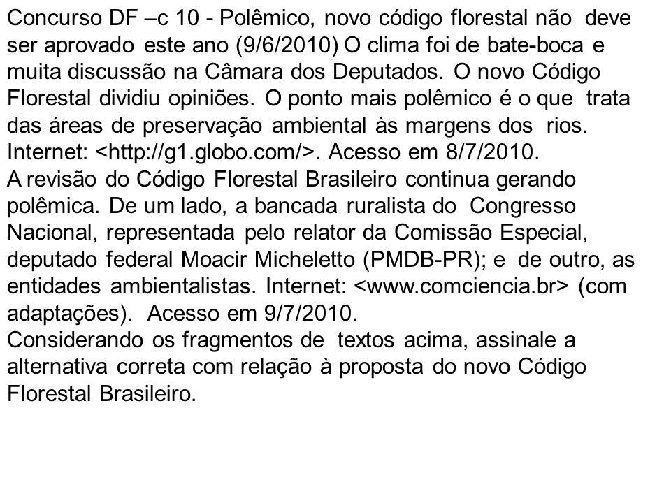 Concurso DF –c 10 - Polêmico, novo código florestal não deve ser aprovado este ano (9/6/2010) O clima foi de bate-boca e muita discussão na Câmara dos