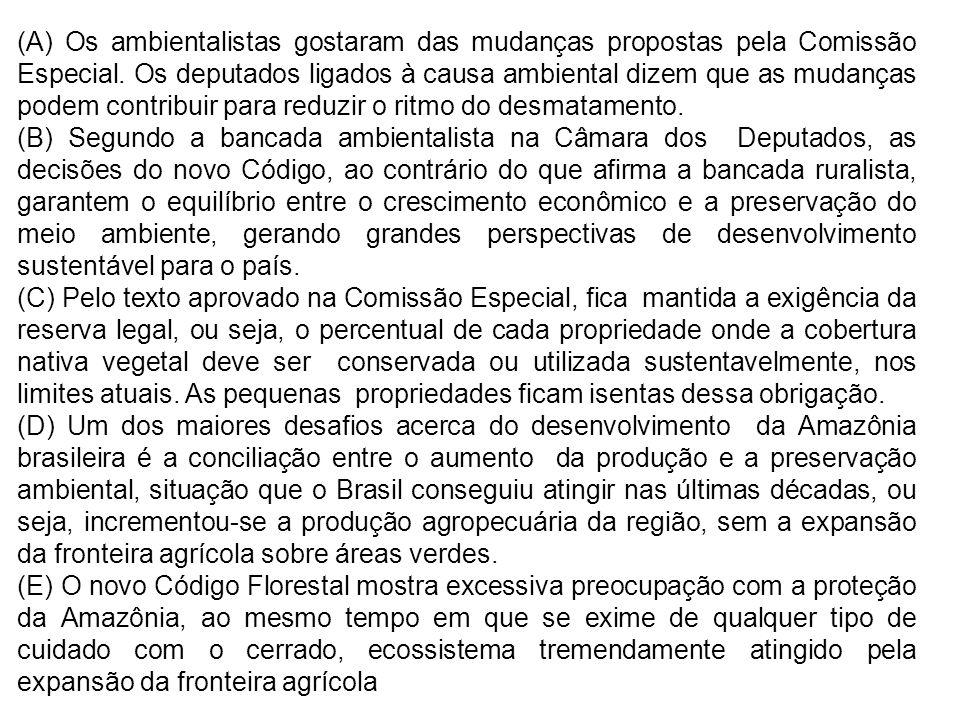 (A) Os ambientalistas gostaram das mudanças propostas pela Comissão Especial. Os deputados ligados à causa ambiental dizem que as mudanças podem contr