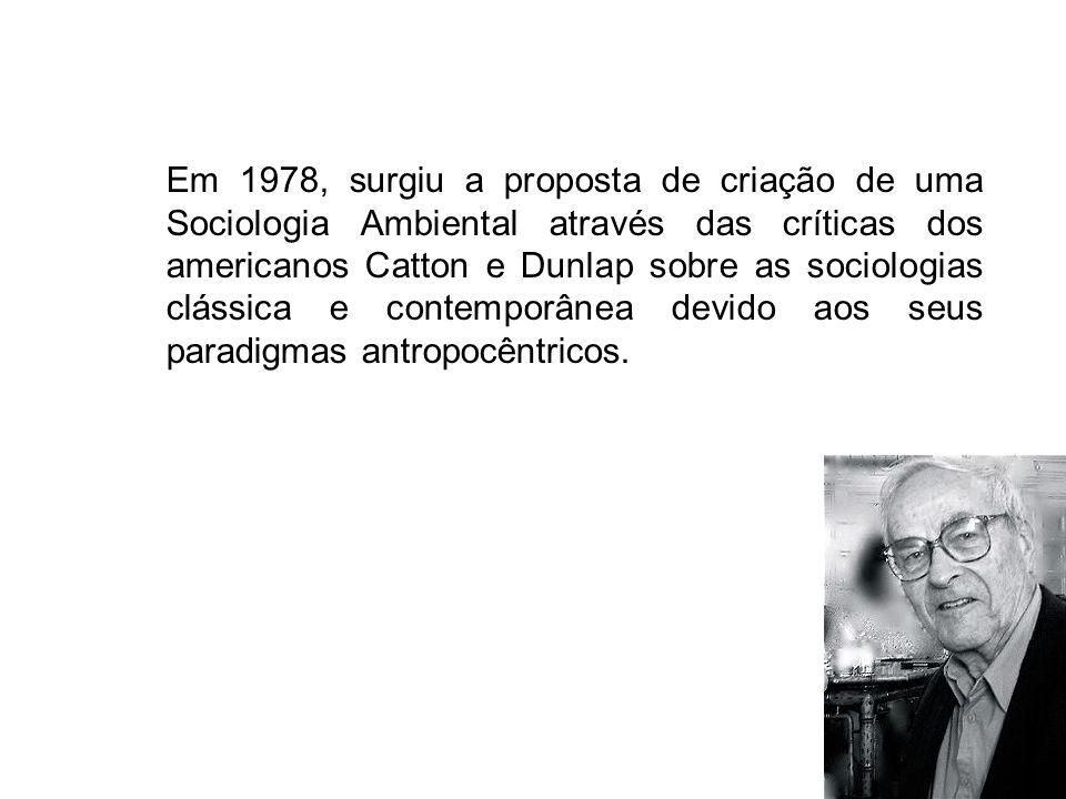 Em 1978, surgiu a proposta de criação de uma Sociologia Ambiental através das críticas dos americanos Catton e Dunlap sobre as sociologias clássica e
