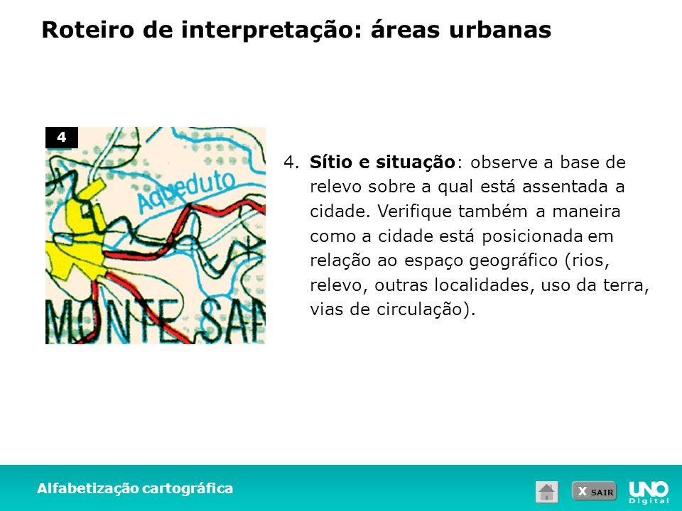 X SAIR Roteiro de interpretação: áreas urbanas Alfabetização cartográfica 4. Sítio e situação: observe a base de relevo sobre a qual está assentada a