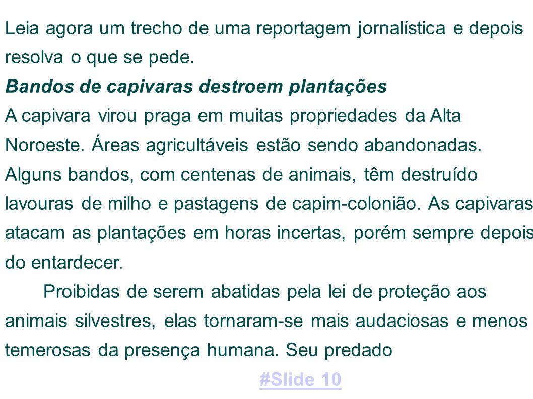 natural mais voraz, a onça-pintada, desapareceu há muito tempo, quando foram derrubadas as matas paulistas.