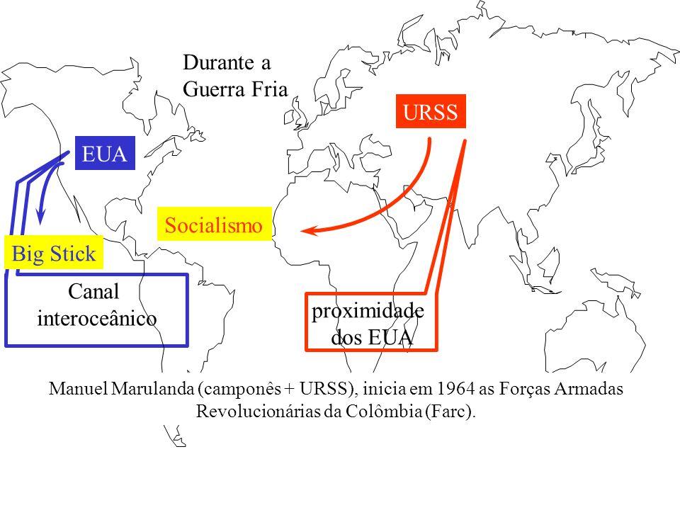 Durante a Guerra Fria EUA URSS Canal interoceânico proximidade dos EUA Big Stick Socialismo Manuel Marulanda (camponês + URSS), inicia em 1964 as Forças Armadas Revolucionárias da Colômbia (Farc).