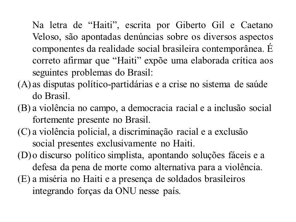 Na letra de Haiti, escrita por Giberto Gil e Caetano Veloso, são apontadas denúncias sobre os diversos aspectos componentes da realidade social brasil