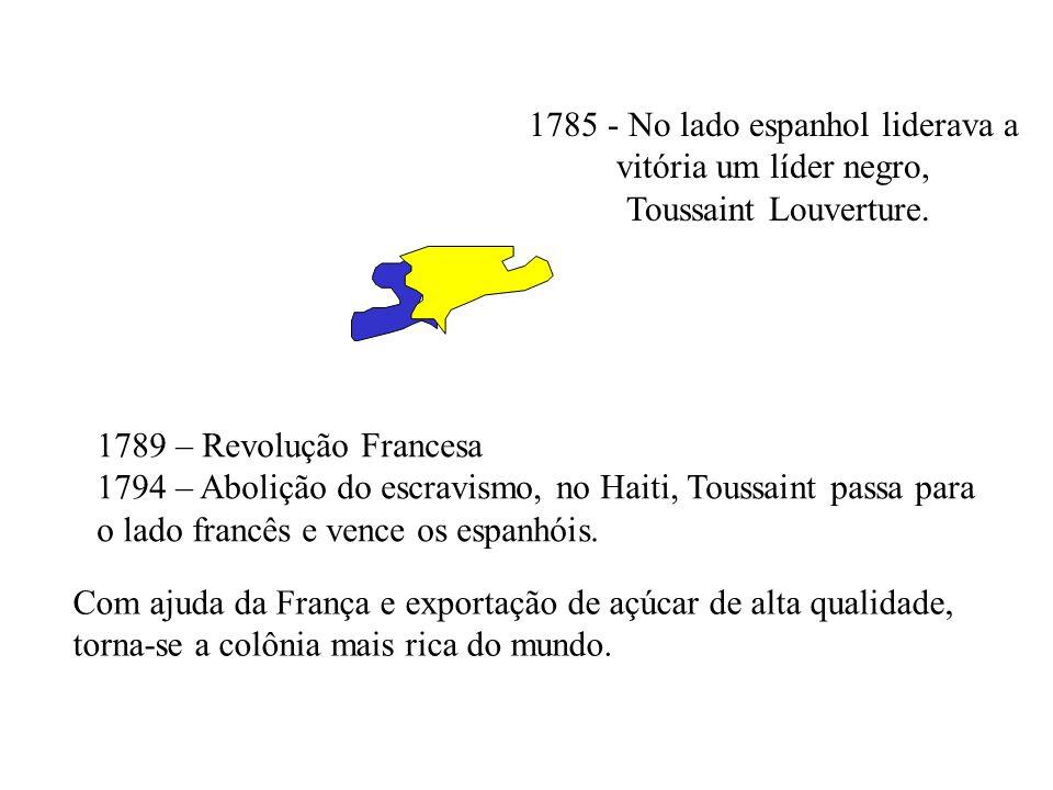 1785 - No lado espanhol liderava a vitória um líder negro, Toussaint Louverture. 1789 – Revolução Francesa 1794 – Abolição do escravismo, no Haiti, To