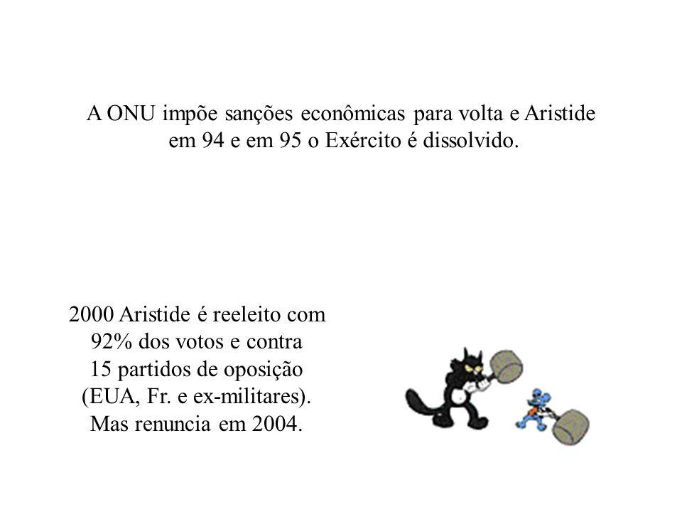 A ONU impõe sanções econômicas para volta e Aristide em 94 e em 95 o Exército é dissolvido. 2000 Aristide é reeleito com 92% dos votos e contra 15 par