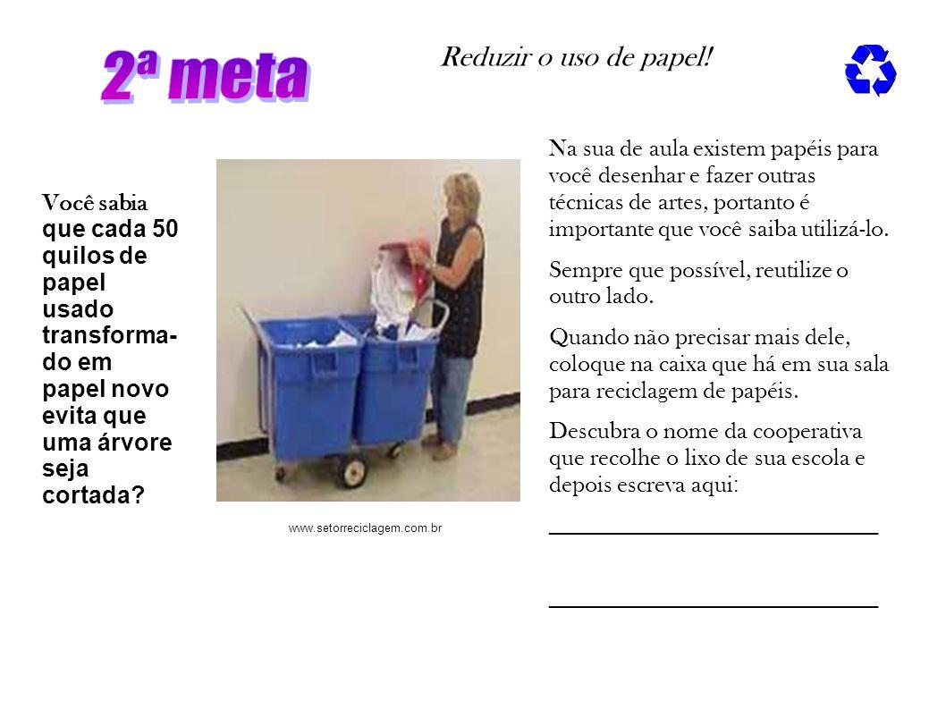 Reduzir o uso de papel! Você sabia que cada 50 quilos de papel usado transforma- do em papel novo evita que uma árvore seja cortada? Na sua de aula ex