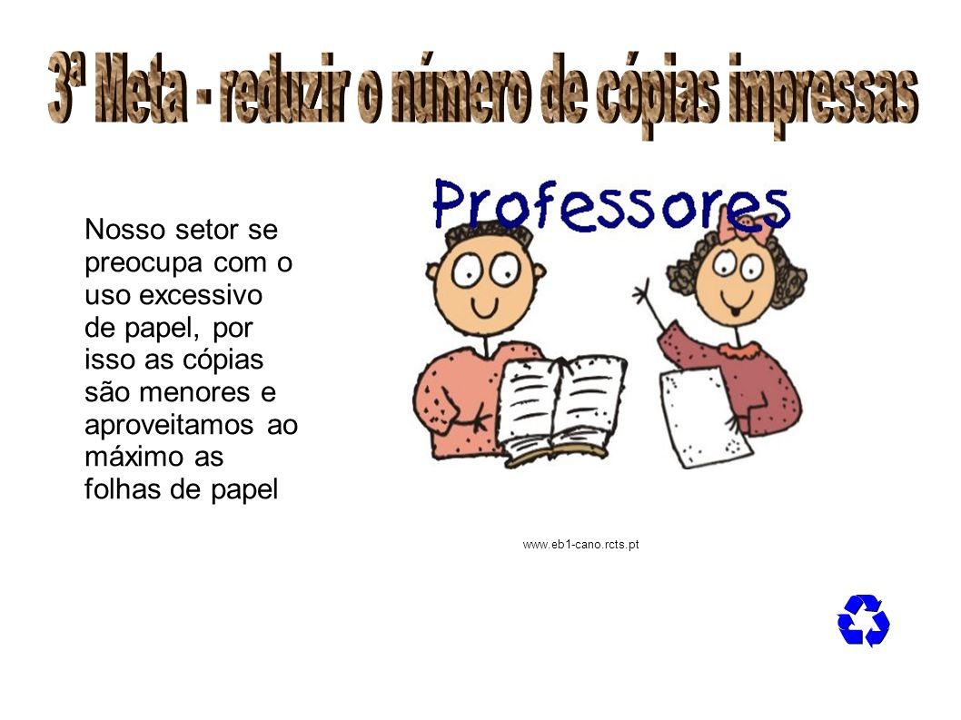 Nosso setor se preocupa com o uso excessivo de papel, por isso as cópias são menores e aproveitamos ao máximo as folhas de papel www.eb1-cano.rcts.pt