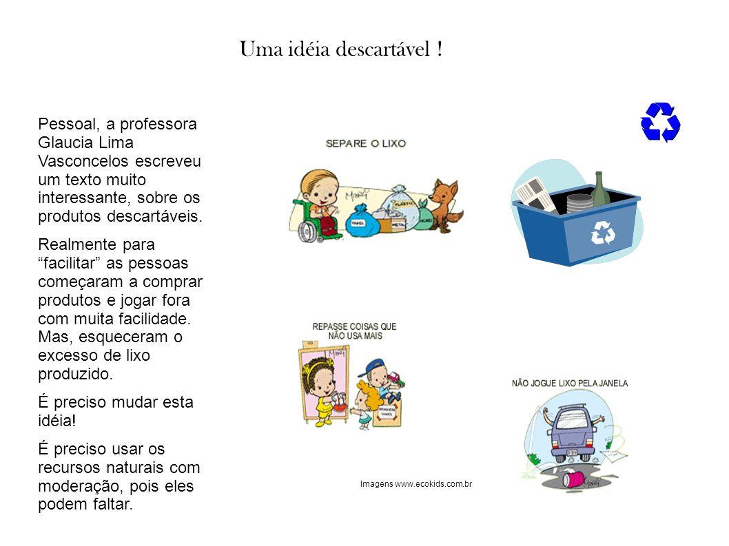 Uma idéia descartável ! Pessoal, a professora Glaucia Lima Vasconcelos escreveu um texto muito interessante, sobre os produtos descartáveis. Realmente