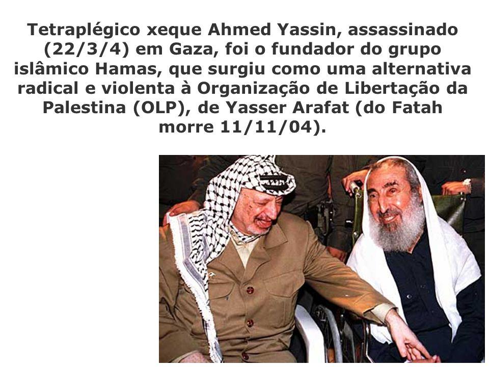 13 (e) - O xeque Ahmed Yassin, 67 anos, tetraplégico, líder do Hamas, foi assassinado por Israel. Os palestinos, mesmo aqueles que não aprovam o terro