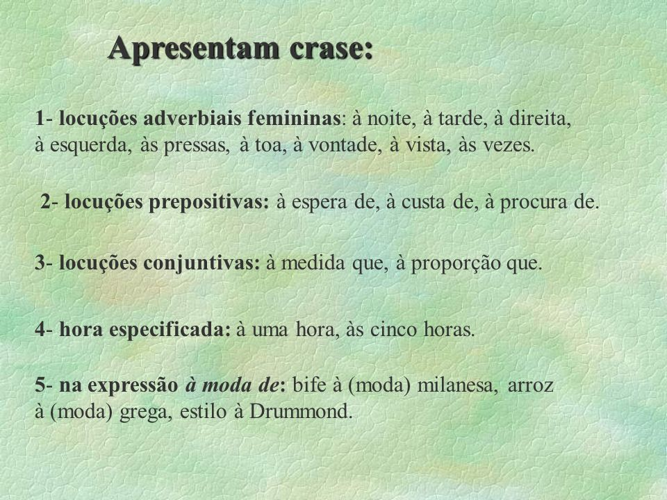 CRASE à a (prep.) + a (artigo) = à a (prep.) + as (artigo) = às àquele(a) a (prep.) + aquele(a) (pronome) = àquele(a) Ex.: Ela pediu à mãe que a ajuda
