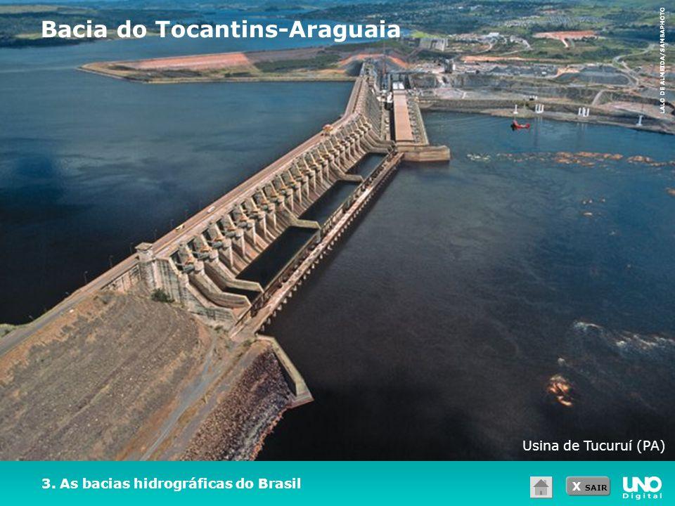 X SAIR 3. As bacias hidrográficas do Brasil Bacia do Tocantins-Araguaia LALO DE ALMEIDA/SAMBAPHOTO Usina de Tucuruí (PA)