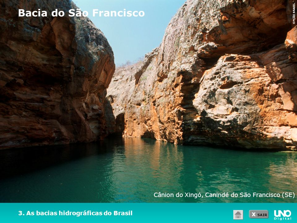 X SAIR 3. As bacias hidrográficas do Brasil Bacia do São Francisco Cânion do Xingó, Canindé do São Francisco (SE) OPÇÃO BRASIL