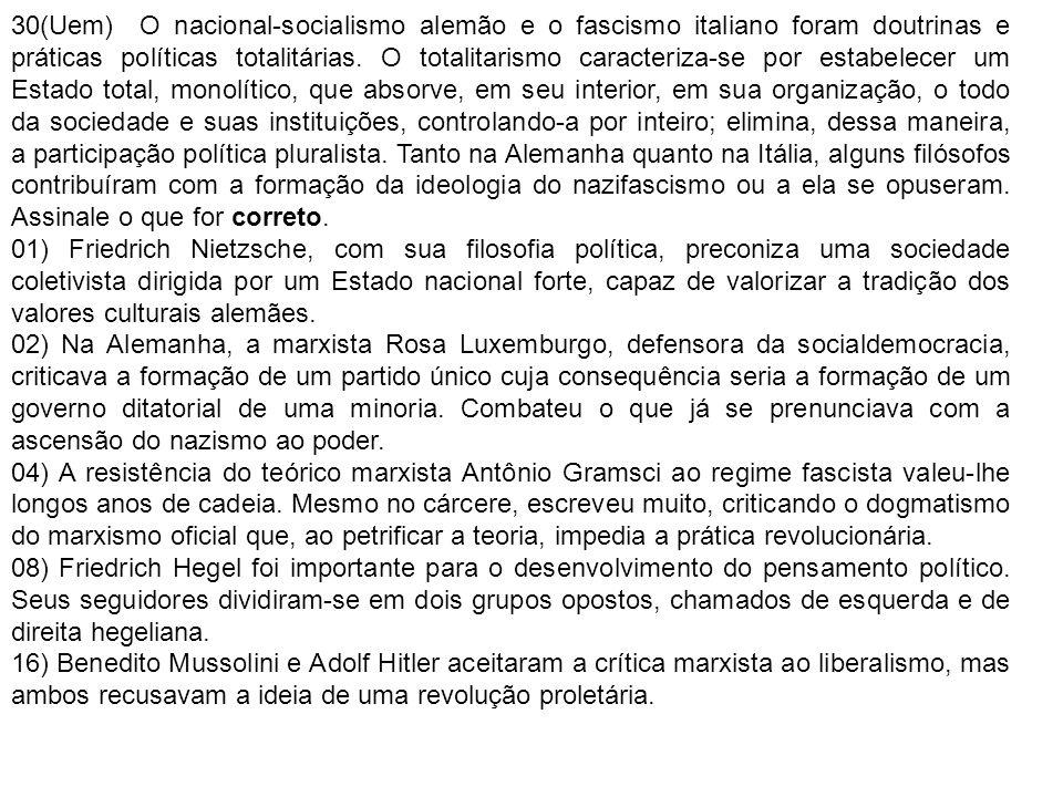 30(Uem) O nacional-socialismo alemão e o fascismo italiano foram doutrinas e práticas políticas totalitárias. O totalitarismo caracteriza-se por estab