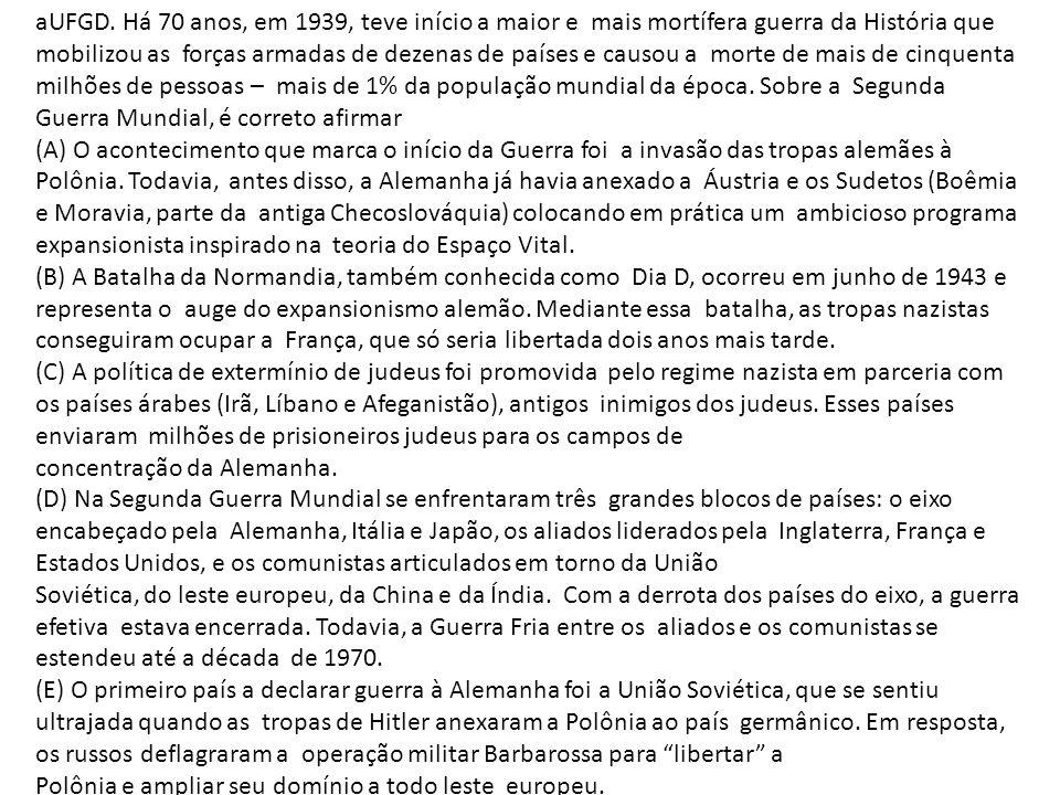 aUFGD. Há 70 anos, em 1939, teve início a maior e mais mortífera guerra da História que mobilizou as forças armadas de dezenas de países e causou a mo