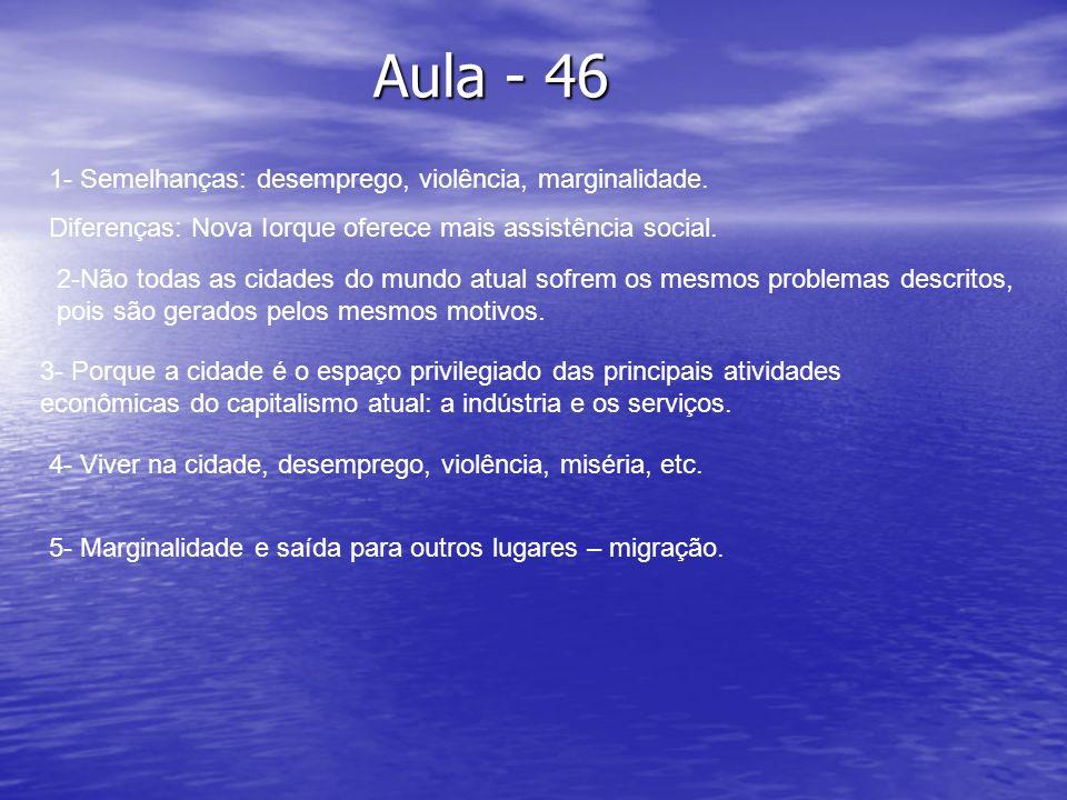 Aula - 46 2-Não todas as cidades do mundo atual sofrem os mesmos problemas descritos, pois são gerados pelos mesmos motivos.
