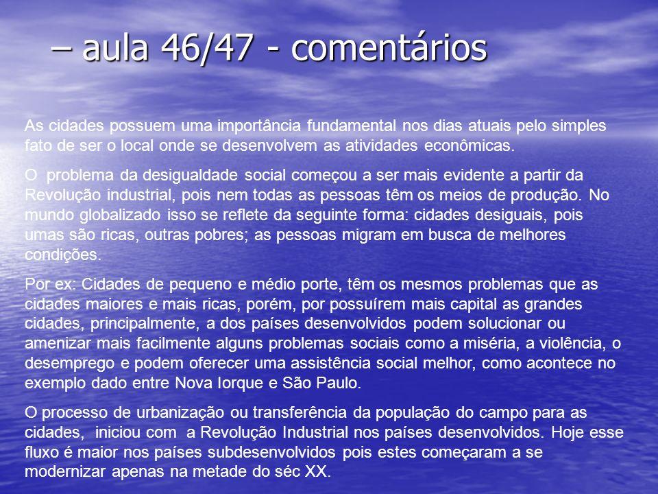 – aula 46/47 - comentários – aula 46/47 - comentários As cidades possuem uma importância fundamental nos dias atuais pelo simples fato de ser o local