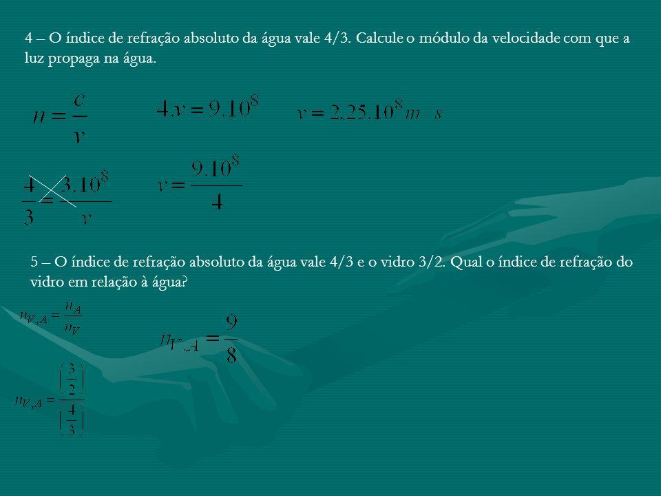 2 – O índice de refração absoluto de um meio: a)Tem sempre valor menor que 1; b)É medido em km/s; c)Só pode ser igual a 1; d)Obedece a relação n 1; e)