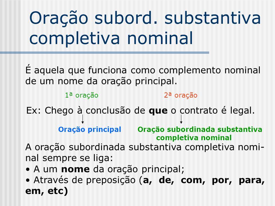 Oração subordinada substantiva predicativa Estrutura básica da oração principal Exemplo Sujeito + verbo de ligação Ex: O certo é que ele sumiu.