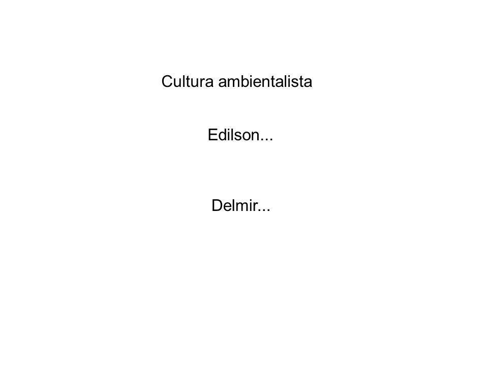 Edilson... Cultura ambientalista Delmir...