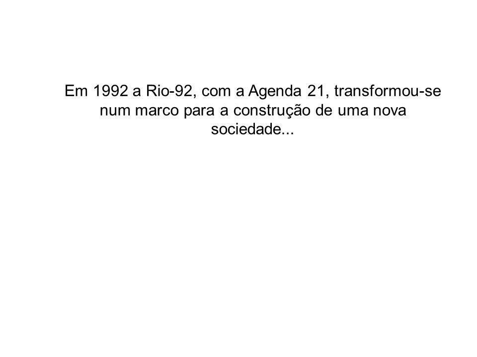 Em 1992 a Rio-92, com a Agenda 21, transformou-se num marco para a construção de uma nova sociedade...