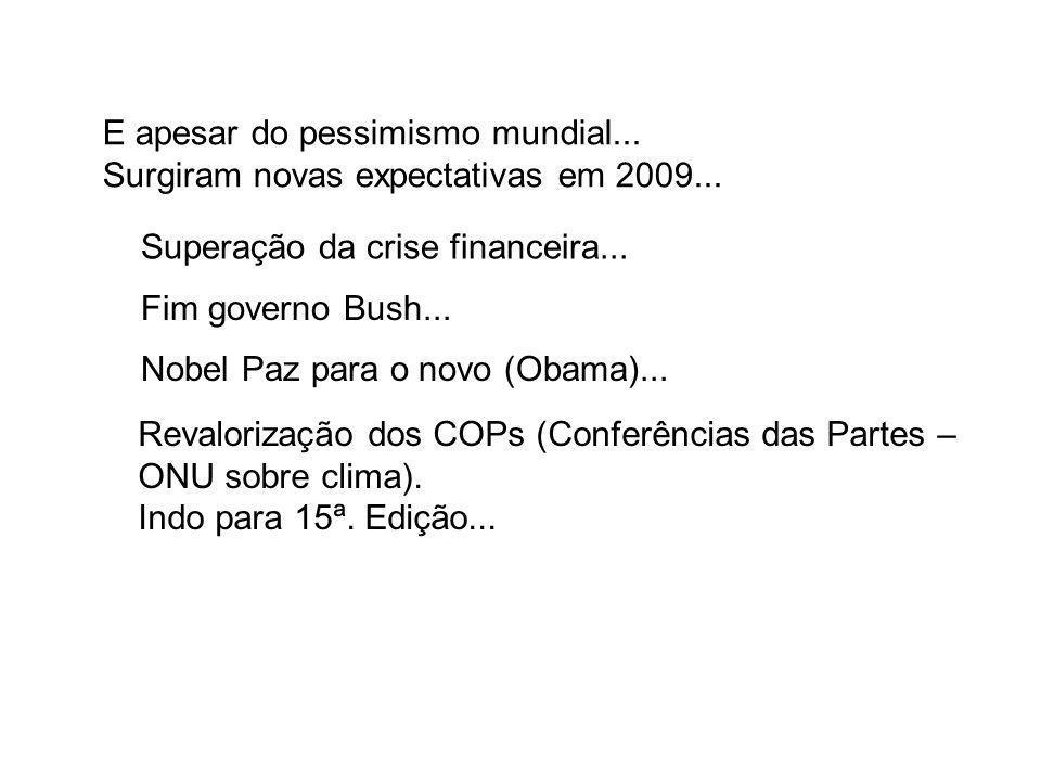 E apesar do pessimismo mundial... Surgiram novas expectativas em 2009... Nobel Paz para o novo (Obama)... Superação da crise financeira... Revalorizaç