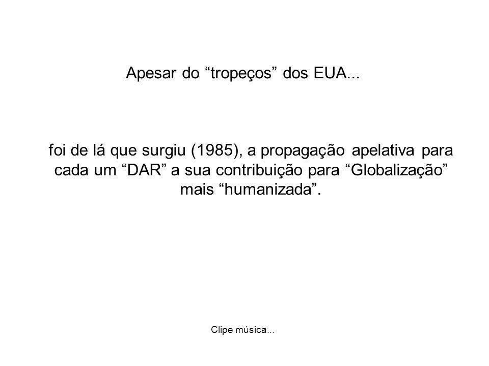 Apesar do tropeços dos EUA... Clipe música... foi de lá que surgiu (1985), a propagação apelativa para cada um DAR a sua contribuição para Globalizaçã