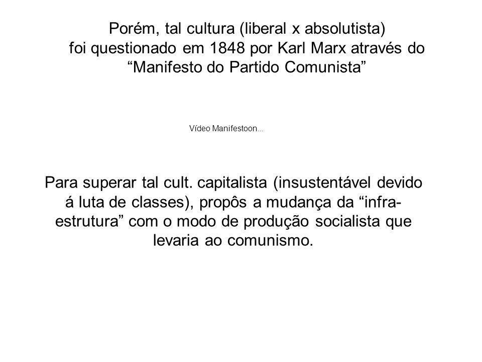 Porém, tal cultura (liberal x absolutista) foi questionado em 1848 por Karl Marx através do Manifesto do Partido Comunista Vídeo Manifestoon... Para s