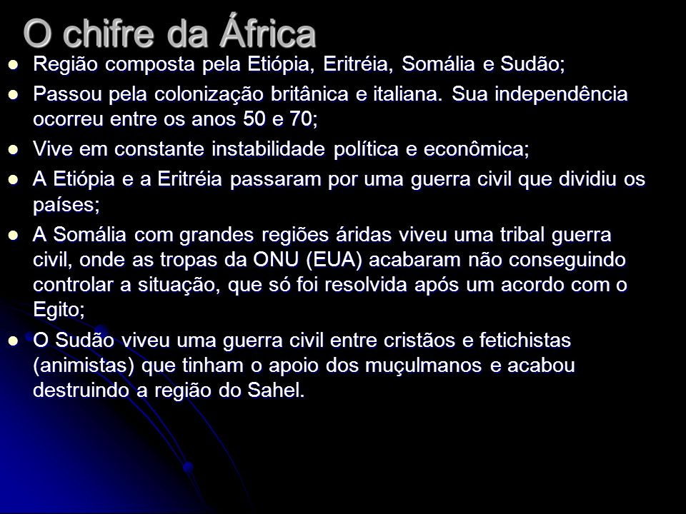 O chifre da África Região composta pela Etiópia, Eritréia, Somália e Sudão; Região composta pela Etiópia, Eritréia, Somália e Sudão; Passou pela colon